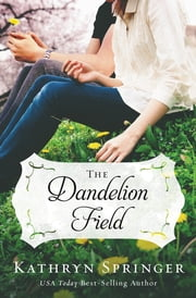 The Dandelion Field ebook by Kathryn Springer