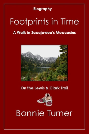 Footprints in Time: A Walk in Sacajawea's Moccasins ebook by Bonnie Turner