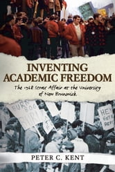 Inventing Academic Freedom - The 1968 Strax Affair at the University of New Brunswick ebook by Peter C. Kent