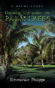 Growing Up under the Palm Trees - A Miami Story ebook by Emmerson Philippe