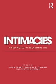 Intimacies - A New World of Relational Life ebook by Alan Frank,Patricia T. Clough,Steven Seidman