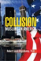 Collision ebook by Robert Louis Tegenkamp, Th.D