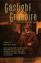 Gaslight Grimoire - Fantastic Tales of Sherlock Holmes ebook by Charles Prepolec, J. R. Campbell