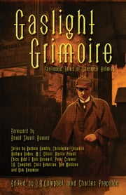 Gaslight Grimoire - Fantastic Tales of Sherlock Holmes ebook by Charles Prepolec,J. R. Campbell