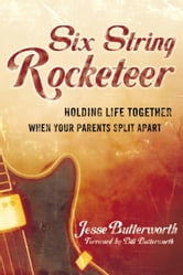 Six String Rocketeer - Holding Life Together When Your Parents Split Apart ebook by Jesse Butterworth