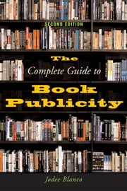 The Complete Guide to Book Publicity ebook by Jodee Blanco