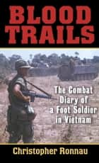 Blood Trails - The Combat Diary of a Foot Soldier in Vietnam ekitaplar by Christopher Ronnau