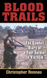 Blood Trails - The Combat Diary of a Foot Soldier in Vietnam ebook by Christopher Ronnau