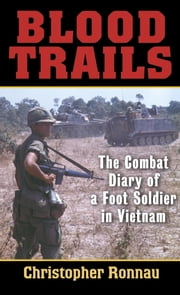 Blood Trails - The Combat Diary of a Foot Soldier in Vietnam ebook by Kobo.Web.Store.Products.Fields.ContributorFieldViewModel