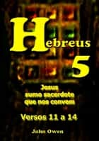 Hebreus 5 – Versículos 11 A 14 ebook by Silvio Dutra
