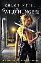 Wild Hunger - An Heirs of Chicagoland Novel ebook by Chloe Neill