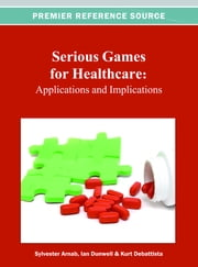 Serious Games for Healthcare - Applications and Implications ebook by Sylvester Arnab,Ian Dunwell,Kurt Debattista