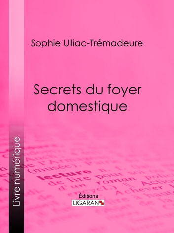 Secrets du foyer domestique ebook by Sophie Ulliac-Trémadeure,Ligaran