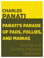 Panati's Parade of Fads, Follies, and Manias: The Origins of Our Most Cherished Obsessions ebook by Charles Panati