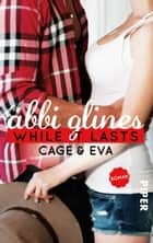 While It Lasts – Cage und Eva - Roman ebook by Abbi Glines, Heidi Lichtblau