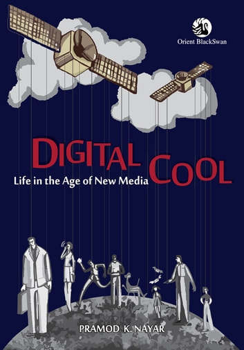 Digital Cool - Life in the Age of New Media ebook by Pramod K Nayar