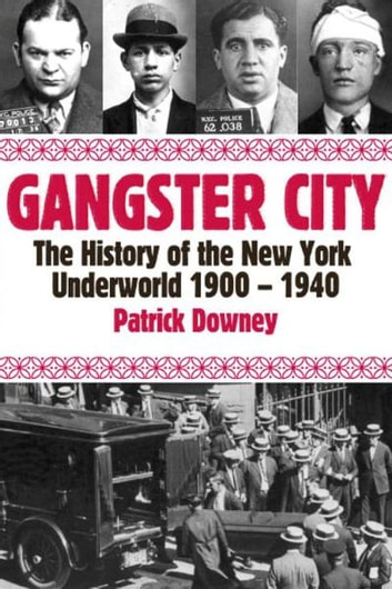 Gangster City: The History of the New York Underworld 1900-1935 - The History of the New York Underworld 1900-1935 ekitaplar by Patrick Downey