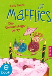 Die Mafflies - Die Geburtstagsparty ebook by Cally Stronk