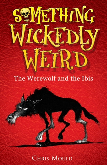 The Werewolf and the Ibis - Book 1 ebook by Chris Mould