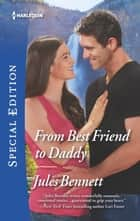 From Best Friend to Daddy eBook by Jules Bennett