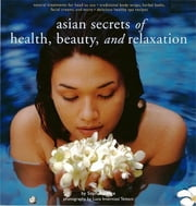 Asian Secrets of Health, Beauty and Relaxation ebook by Sophie Benge, Luca Invernizzi Tettoni