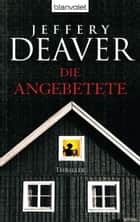 Die Angebetete - Thriller eBook by Jeffery Deaver, Thomas Haufschild