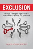 Exclusion - Strategies for Improving Diversity in Recruitment, Retention and Promotion ebook by Natalie Holder-Winfield