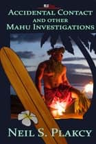 Accidental Contact and Other Mahu Investigations ebook by Neil Plakcy
