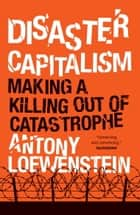 Disaster Capitalism ebook by Antony Loewenstein