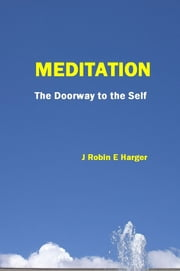 Meditation The Doorway To The Self ebook by J. Robin E. Harger