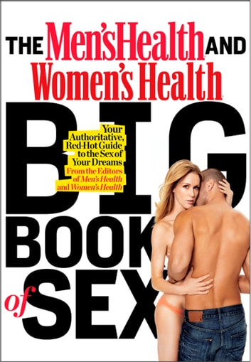 The Men's Health and Women's Health Big Book of Sex - Your Authoritative, Red-Hot Guide to the Sex of Your Dreams ebook by Editors of Men's Health,Editors of Women's Health