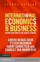 International Economics and Business - Nations and Firms in the Global Economy ebook by Sjoerd Beugelsdijk, Steven Brakman, Harry Garretsen,...