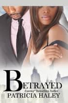 Betrayed ebook by Patricia Haley
