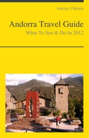 Andorra Travel Guide - What To See & Do ebook by Jeremy Christie