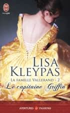 La famille Vallerand (Tome 2) - Le capitaine Griffin ebook by Lisa Kleypas, Léonie Speer