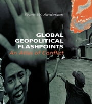 Global Geopolitical Flashpoints - An Atlas of Conflict ebook by Ewan W. Anderson