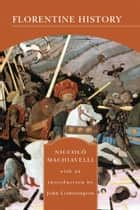 Florentine History (Barnes & Noble Library of Essential Reading) ebook by Niccolo Machiavelli, John Lotherington