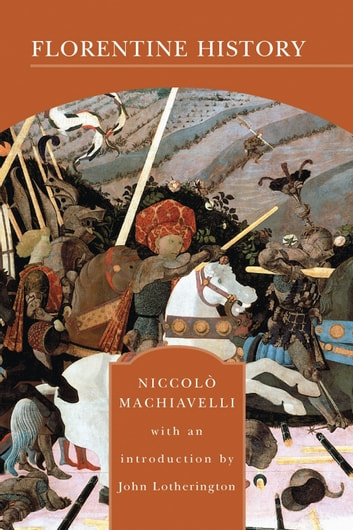 Florentine History (Barnes & Noble Library of Essential Reading) ebook by Niccolo Machiavelli