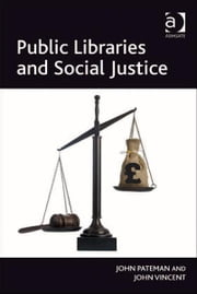 Public Libraries and Social Justice ebook by Mr John Vincent,Mr John Pateman
