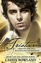 Tristan Michel: Bloodline of Passion - Book 3 of The Gastien Series ebook by Caddy Rowland