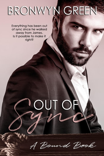 Out of Sync - The Bound Series, #5 ebook by Bronwyn Green