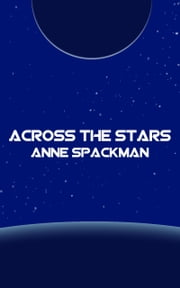 Across the Stars: Book Three of Seeds of a Fallen Empire ebook by Anne Spackman