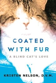 Coated With Fur: A Blind Cat's Love ebook by Kristen Nelson, D.V.M.