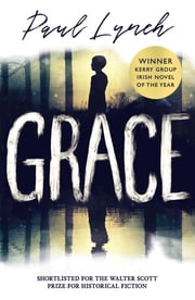 Grace - WINNER OF THE KERRY GROUP IRISH NOVEL OF THE YEAR ebook by Paul Lynch