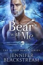 Bear With Me ebook by Jennifer Blackstream