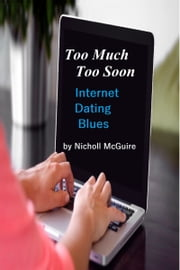 Too Much Too Soon Internet Dating Blues ebook by Nicholl McGuire