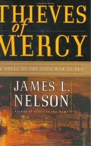 Thieves of Mercy - A Novel of the Civil War at Sea ebook by James L. Nelson