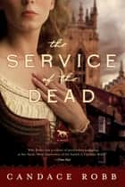 The Service of the Dead - A Novel ebook by Candace Robb