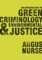 An Introduction to Green Criminology and Environmental Justice ebook by Dr. Angus Nurse
