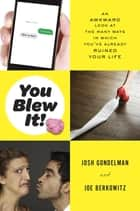 You Blew It! ebook by Josh Gondelman,Joe Berkowitz